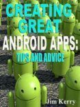Creating Great Android Apps: Tips And Advice (ebook)